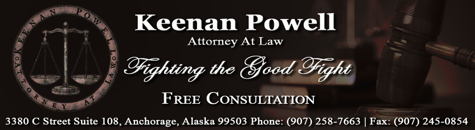 Keenan Powell, Attorney at Law, 3380 C Street Suite 108, Anchorage, Alaska 99503 (907) 258-7663, Fax: (907) 245-0854. keenan@keenanpowell.com